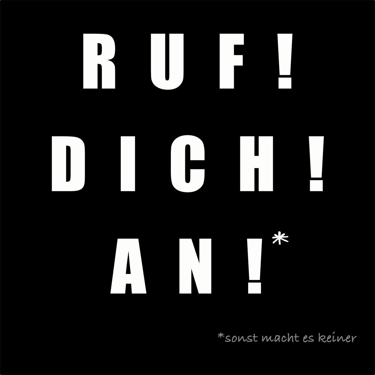 Schwarze Tafel mit weißem Text: Ruf! dich! an! Sonst tut es keiner